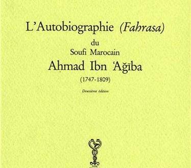 L'autobiographie du soufi Ahmad Ibn Ajiba: Vie d'un Wali et témoin de Dieu.